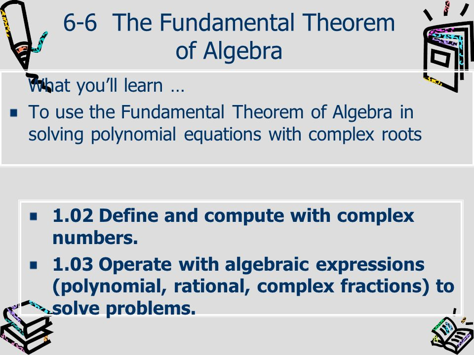 6-6 The Fundamental Theorem of Algebra
