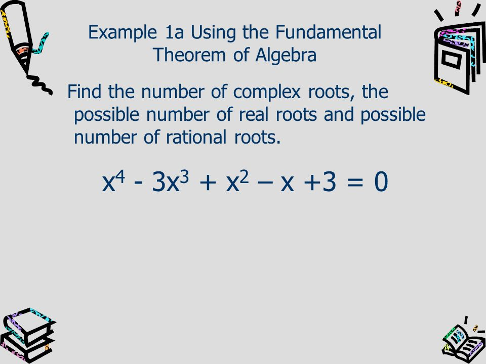 Example 1a Using the Fundamental Theorem of Algebra