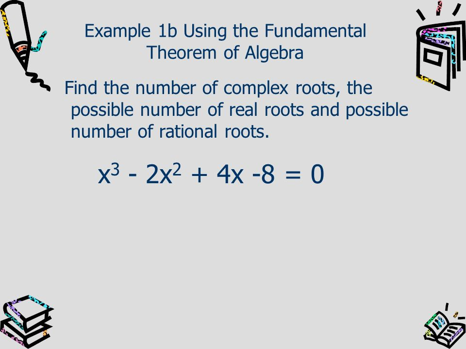 Example 1b Using the Fundamental Theorem of Algebra