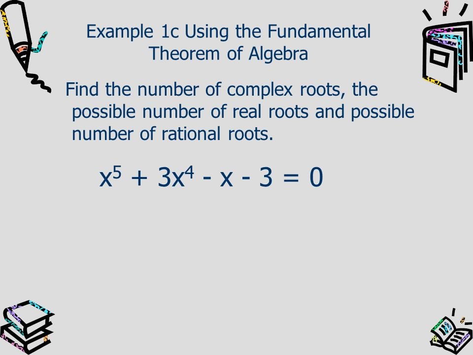 Example 1c Using the Fundamental Theorem of Algebra