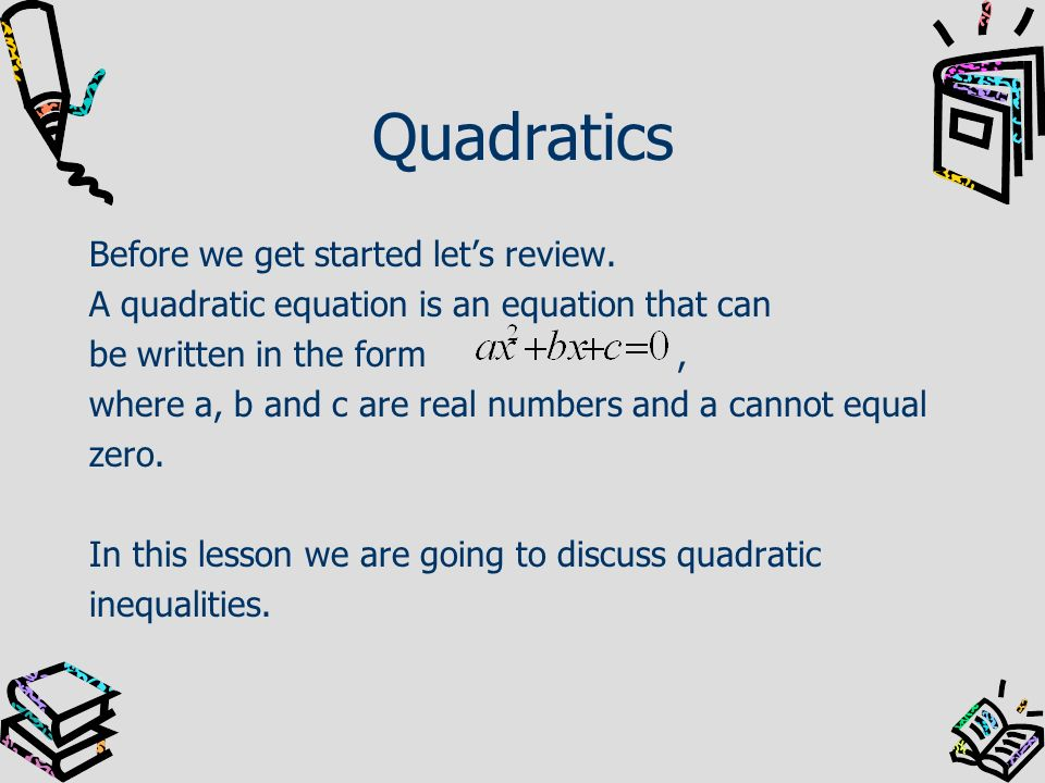 Quadratics Before we get started let's review.
