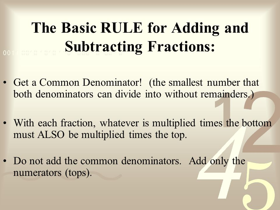 The Basic RULE for Adding and Subtracting Fractions: