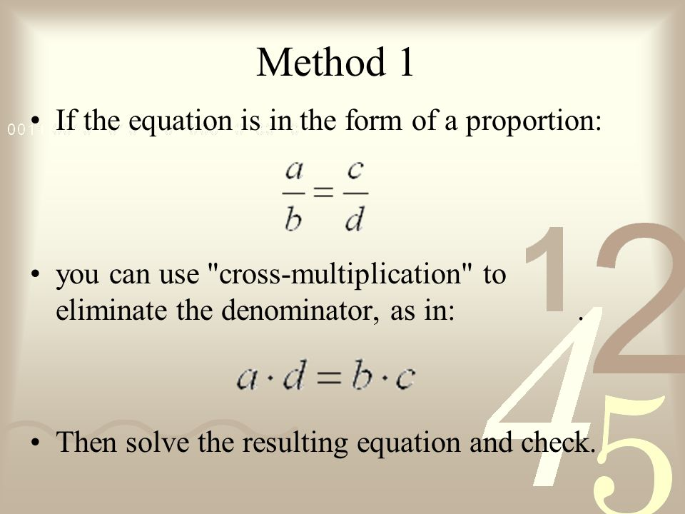 Method 1 If the equation is in the form of a proportion: