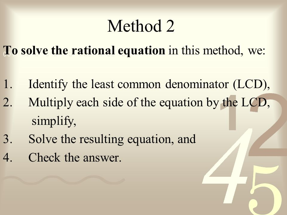 Method 2 To solve the rational equation in this method, we: