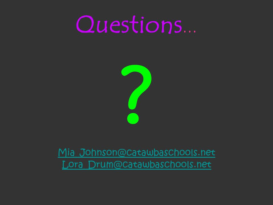 Questions… Mia_Johnson@catawbaschools.net