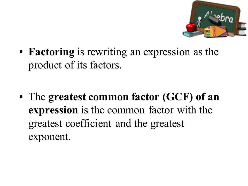 Factoring is rewriting an expression as the product of its factors.