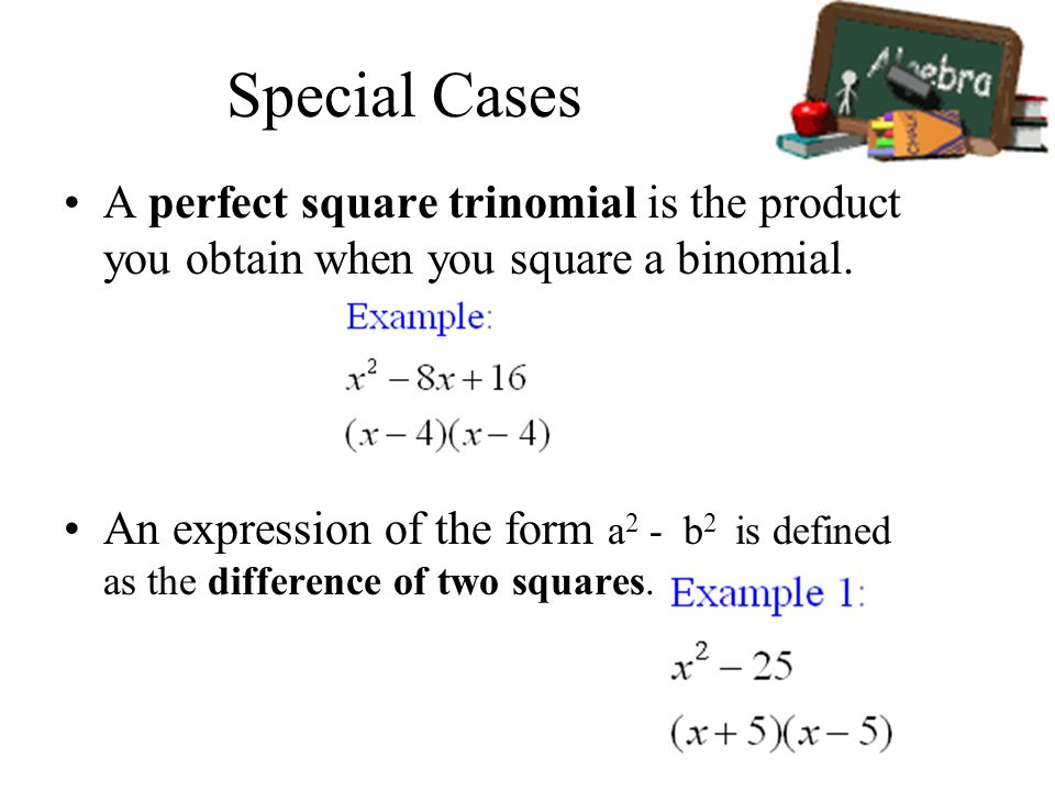 Special CasesA perfect square trinomial is the product you obtain when you square a binomial.