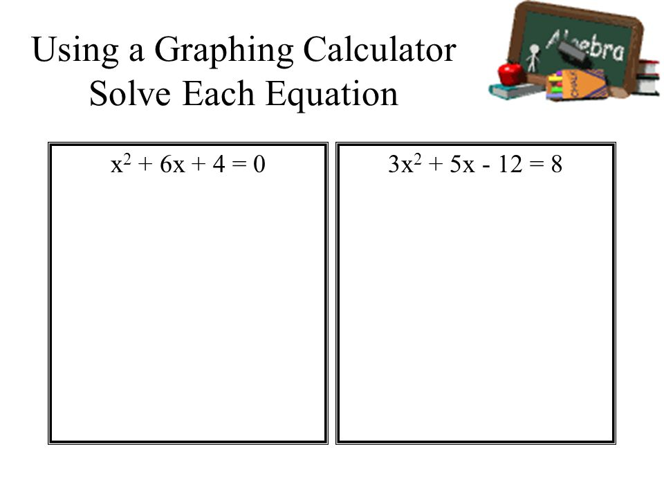 Using a Graphing Calculator Solve Each Equation