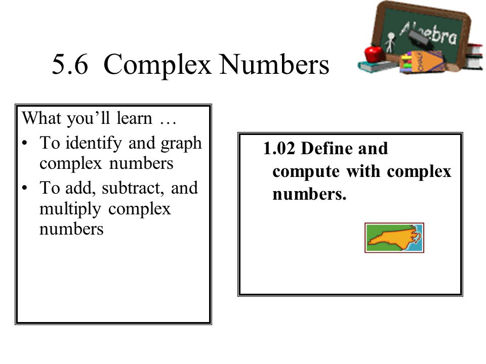 5.6 Complex Numbers What you'll learn …