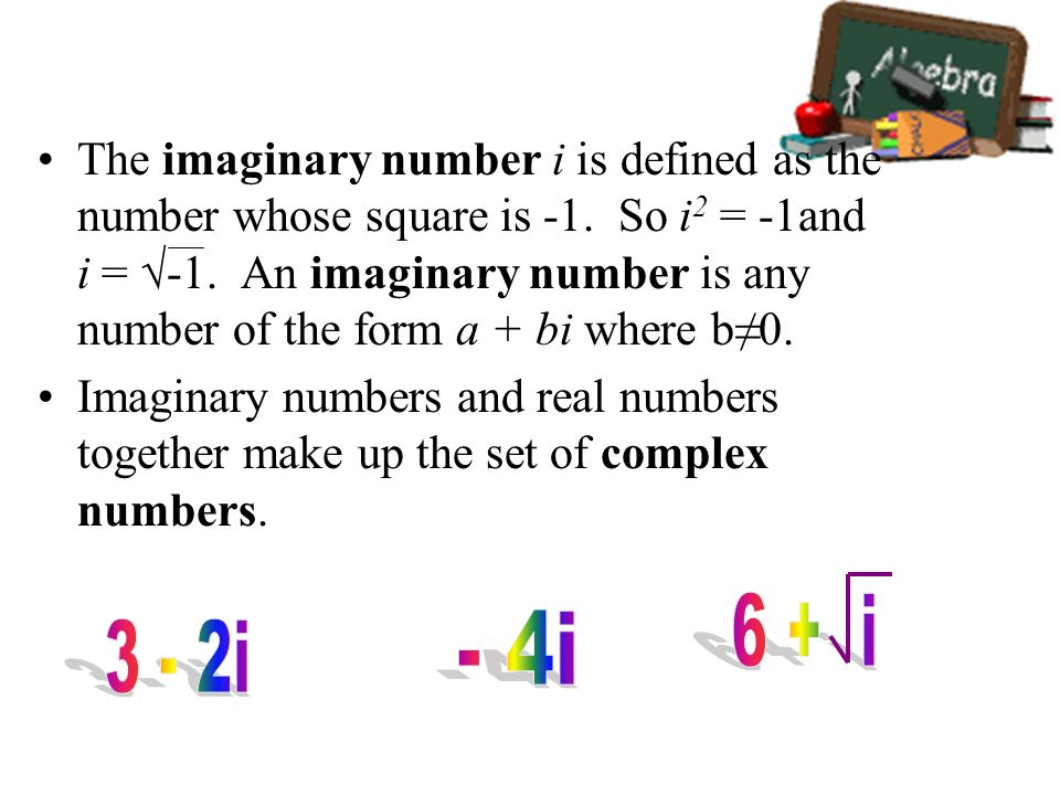 The imaginary number i is defined as the number whose square is -1