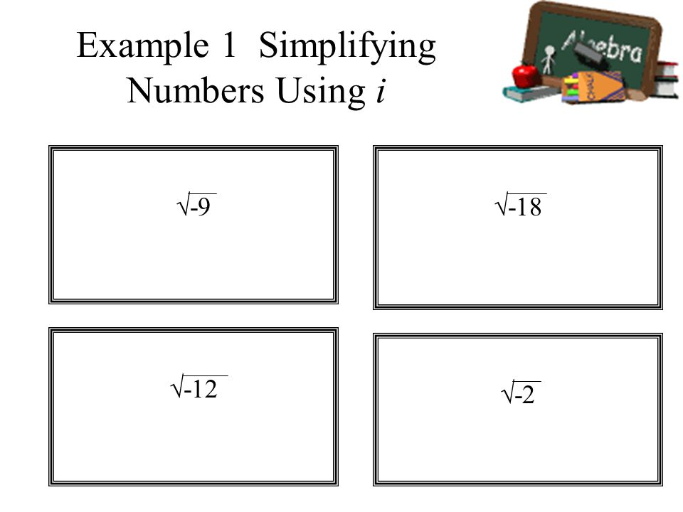 Example 1 Simplifying Numbers Using i