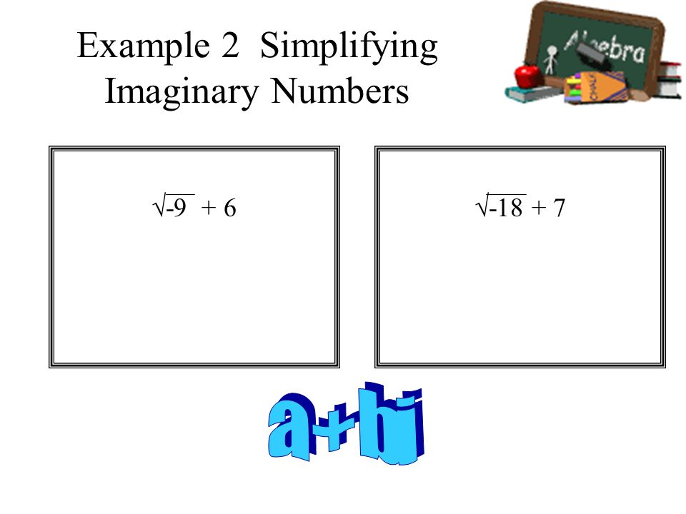 Example 2 Simplifying Imaginary Numbers