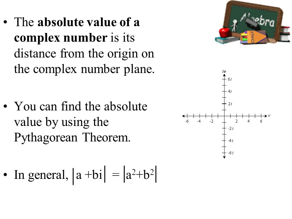 The absolute value of a complex number is its distance from the origin on the complex number plane.
