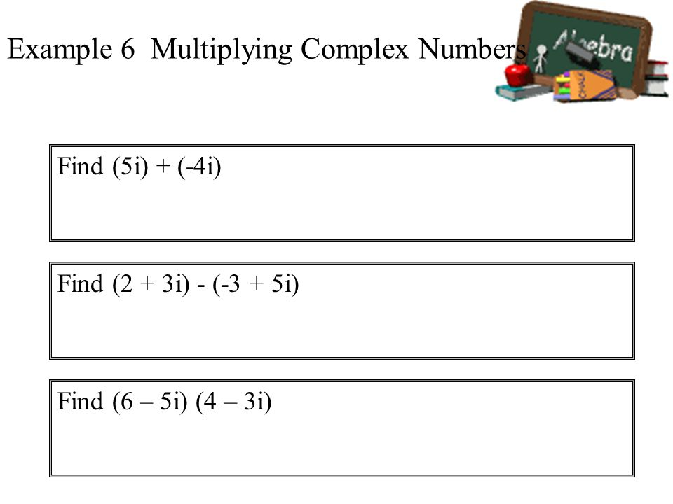 Example 6 Multiplying Complex Numbers