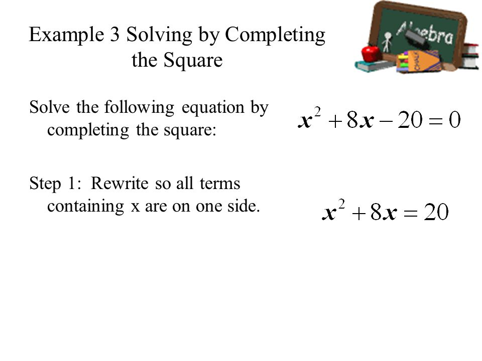 Example 3 Solving by Completing the Square