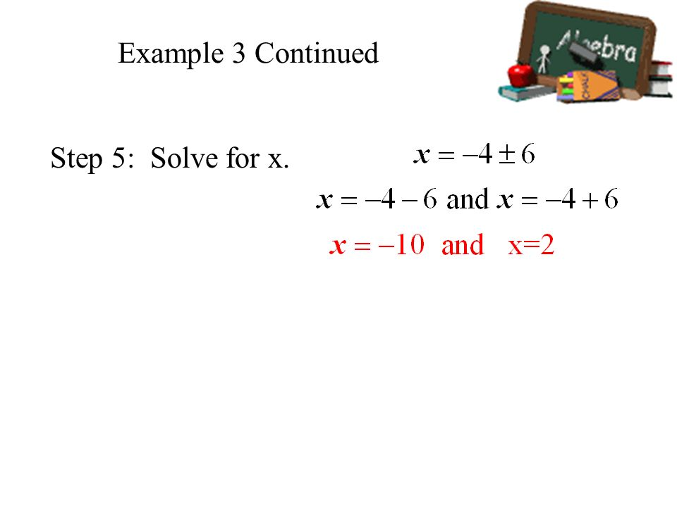 Example 3 Continued Step 5: Solve for x.