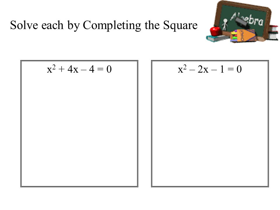 Solve each by Completing the Square