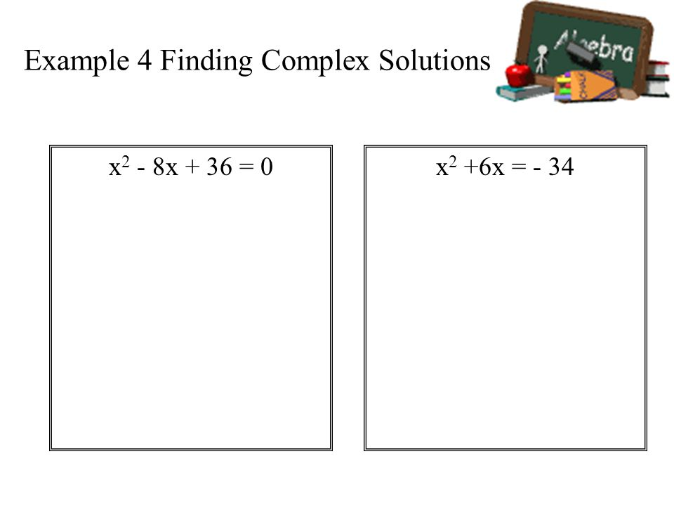 Example 4 Finding Complex Solutions