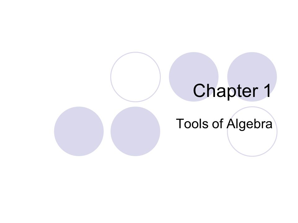 Chapter 1 Tools of Algebra