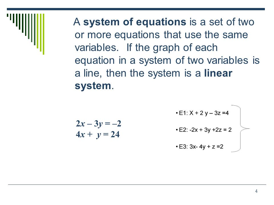 A system of equations is a set of two or more equations that use the same variables. If the graph of each equation in a system of two variables is a line, then the system is a linear system.