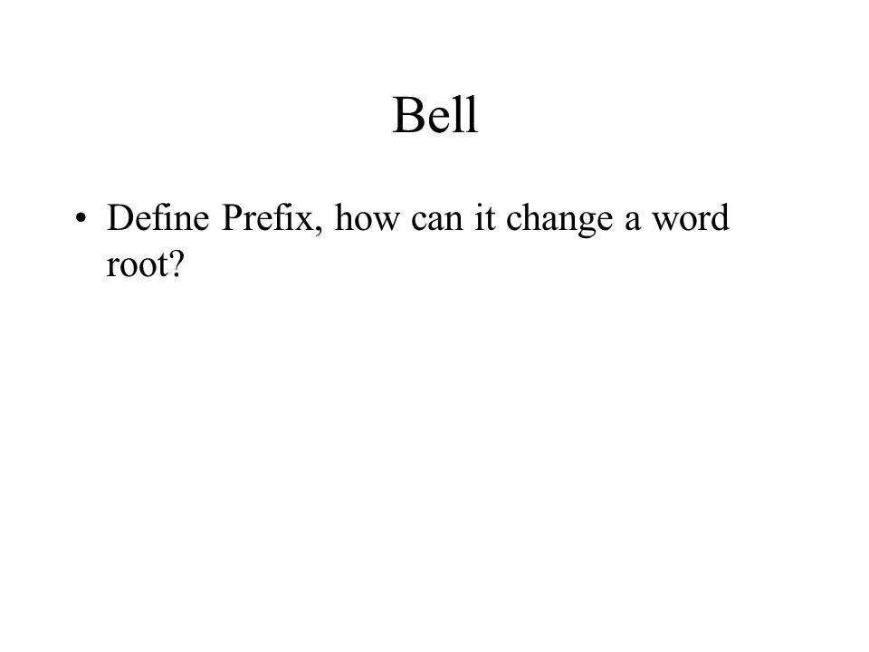 Bell Define Prefix, how can it change a word root