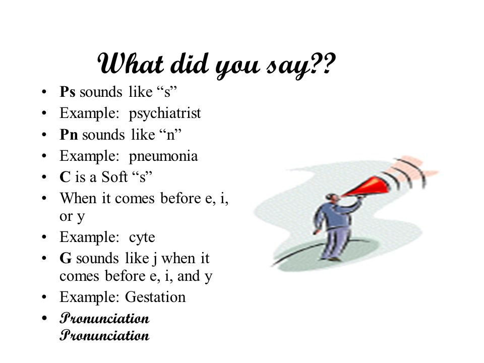What did you say Ps sounds like s Example: psychiatrist