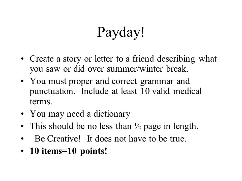 Payday! Create a story or letter to a friend describing what you saw or did over summer/winter break.