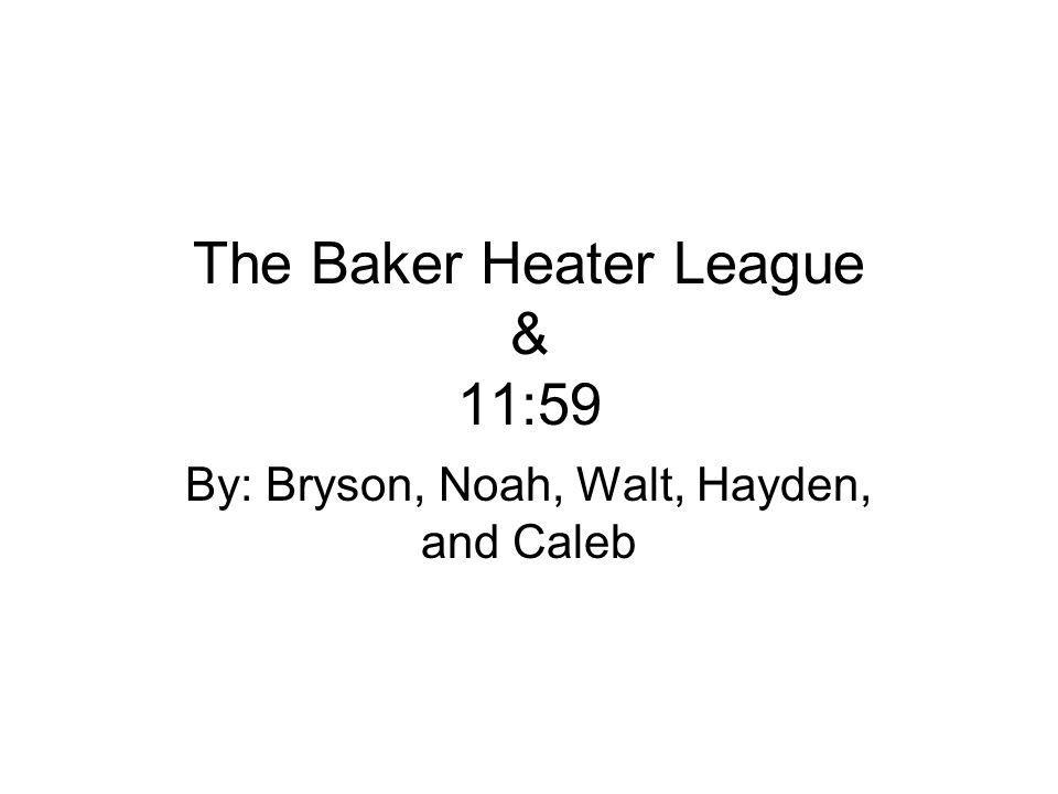 The Baker Heater League & 11:59