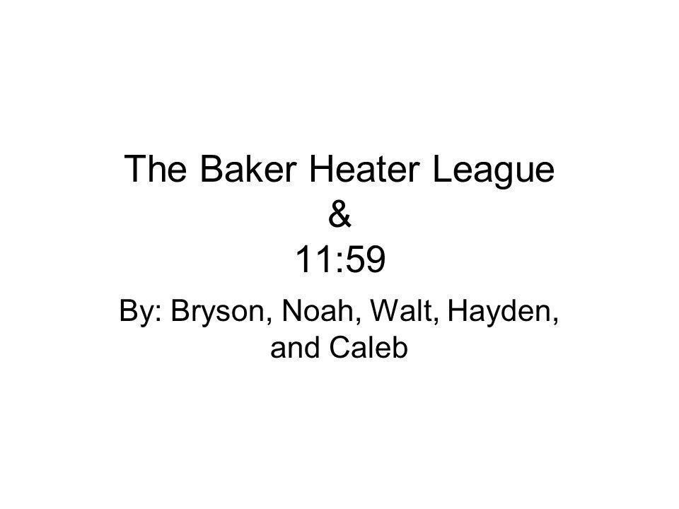 The Baker Heater League & 11:59