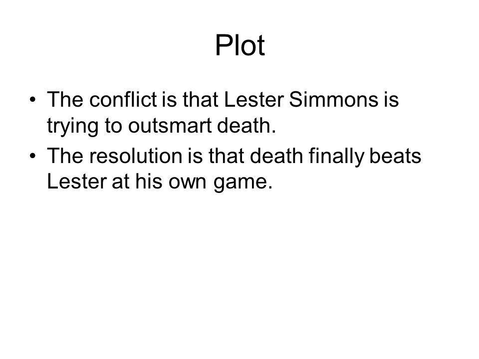 Plot The conflict is that Lester Simmons is trying to outsmart death.