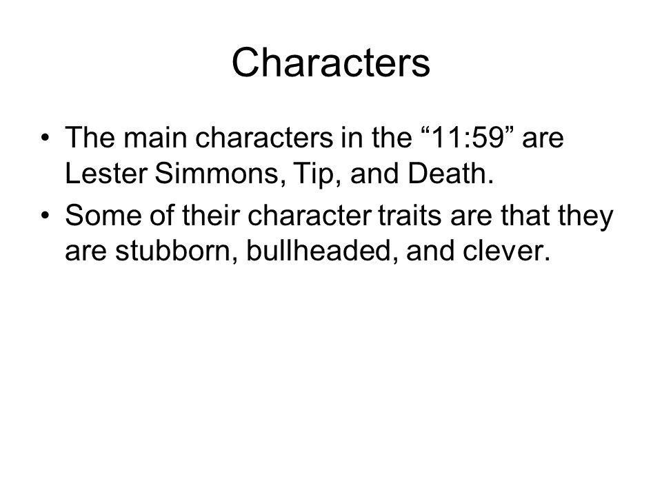 Characters The main characters in the 11:59 are Lester Simmons, Tip, and Death.
