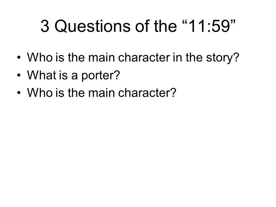 3 Questions of the 11:59 Who is the main character in the story