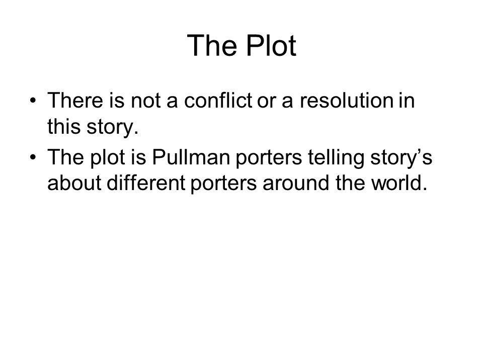 The Plot There is not a conflict or a resolution in this story.