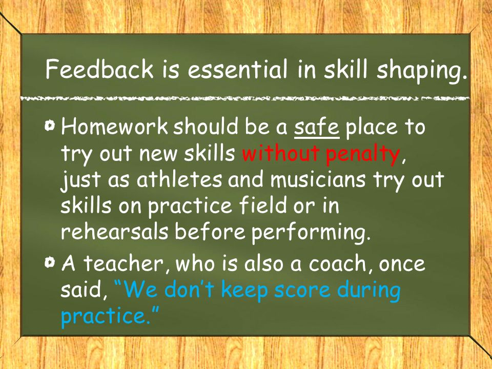 Feedback is essential in skill shaping.