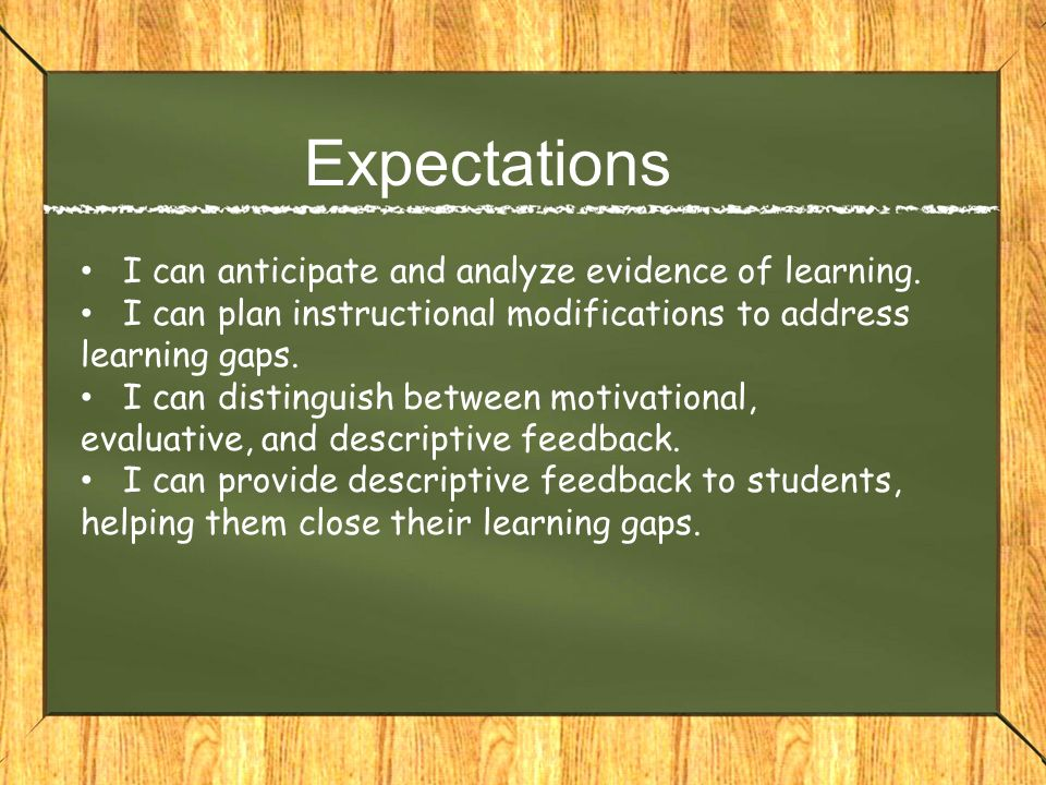 Expectations I can anticipate and analyze evidence of learning.