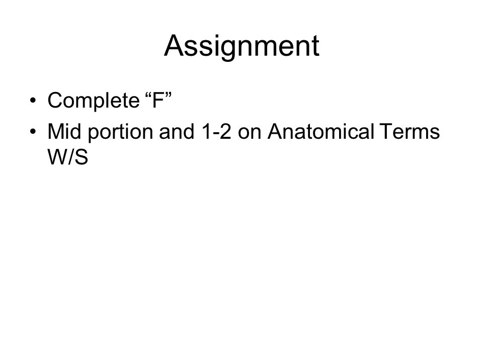 Assignment Complete F Mid portion and 1-2 on Anatomical Terms W/S