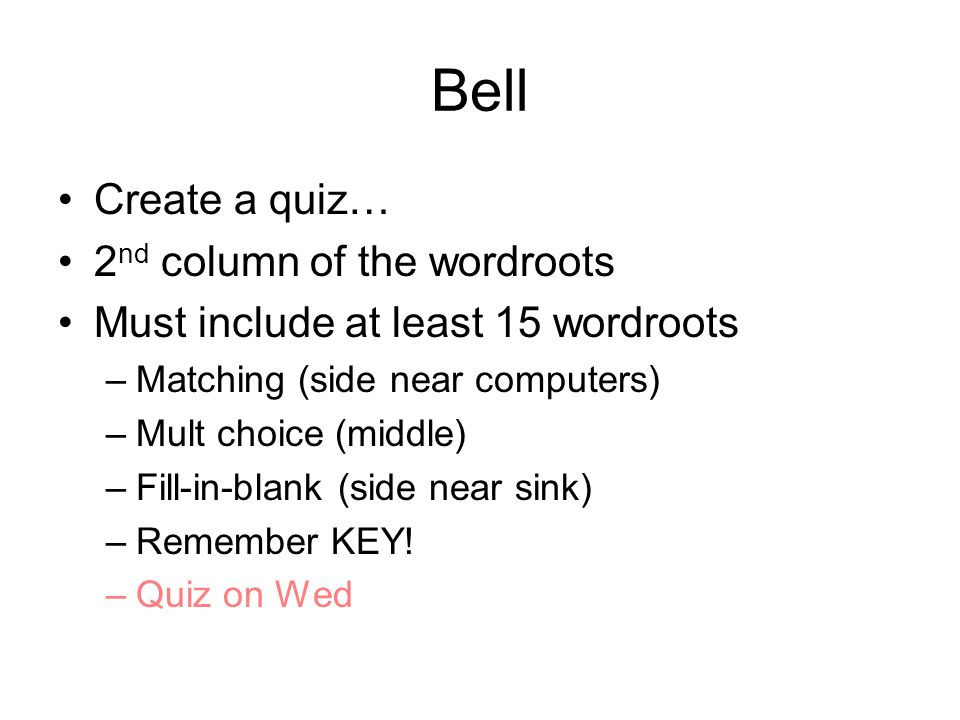Bell Create a quiz… 2nd column of the wordroots