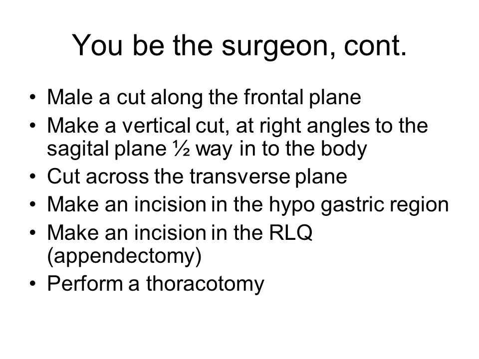 You be the surgeon, cont. Male a cut along the frontal plane