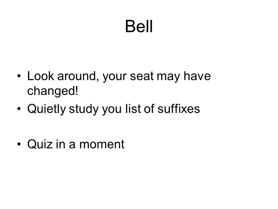 Bell Look around, your seat may have changed!