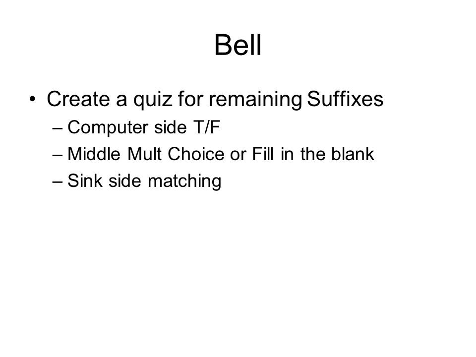Bell Create a quiz for remaining Suffixes Computer side T/F