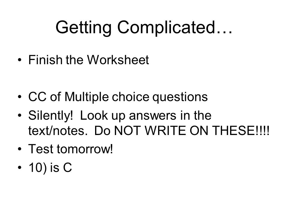 Getting Complicated… Finish the Worksheet
