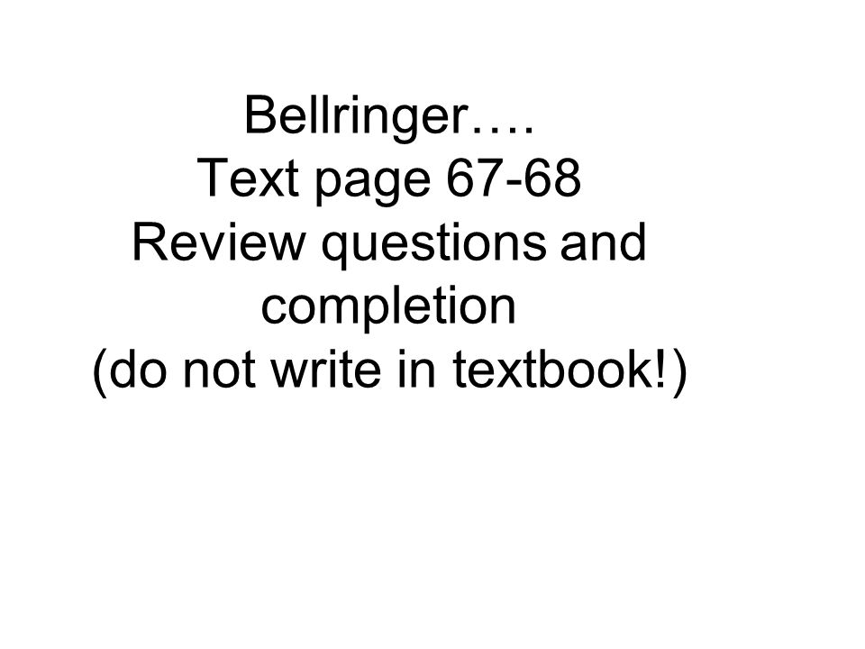 Bellringer…. Text page Review questions and completion (do not write in textbook!)