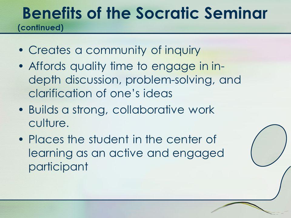 Benefits of the Socratic Seminar (continued)