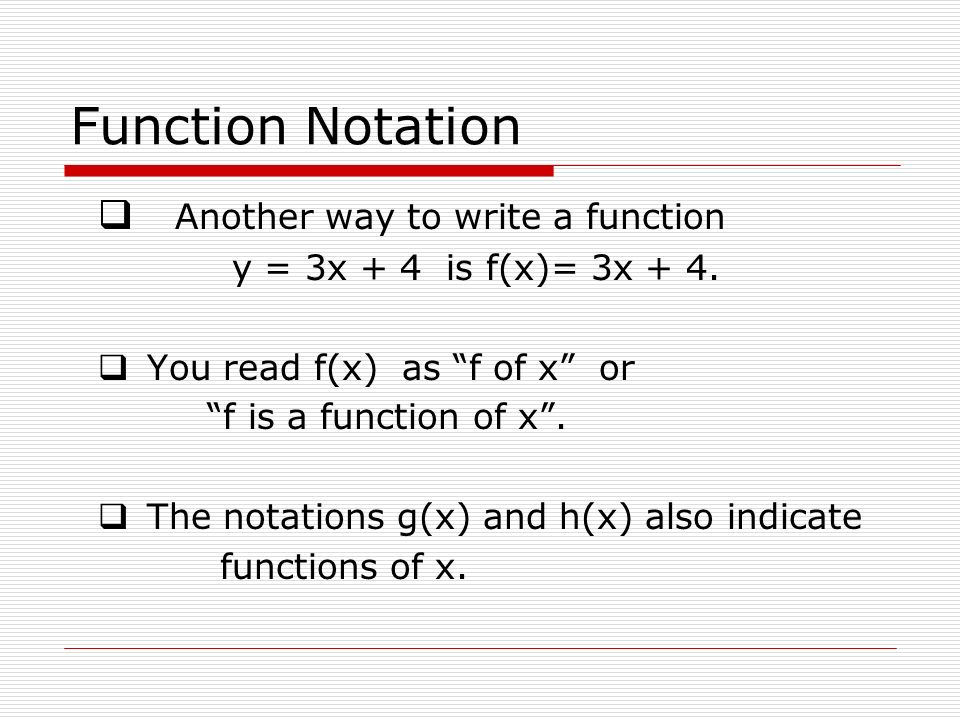 Function Notation Another way to write a function