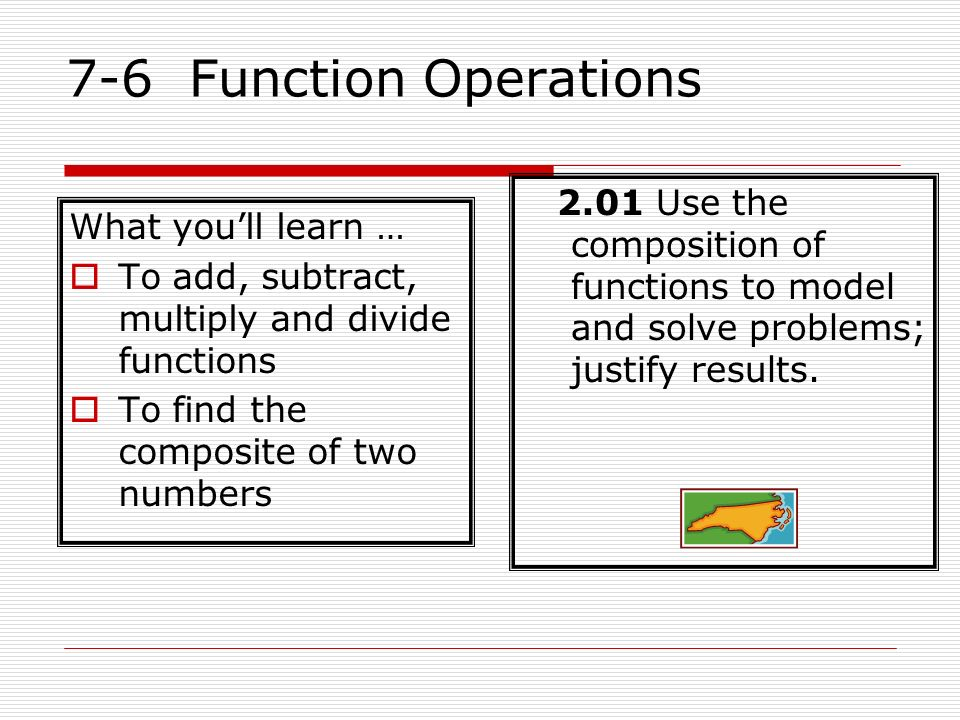 7-6 Function Operations 2.01 Use the composition of functions to model and solve problems; justify results.