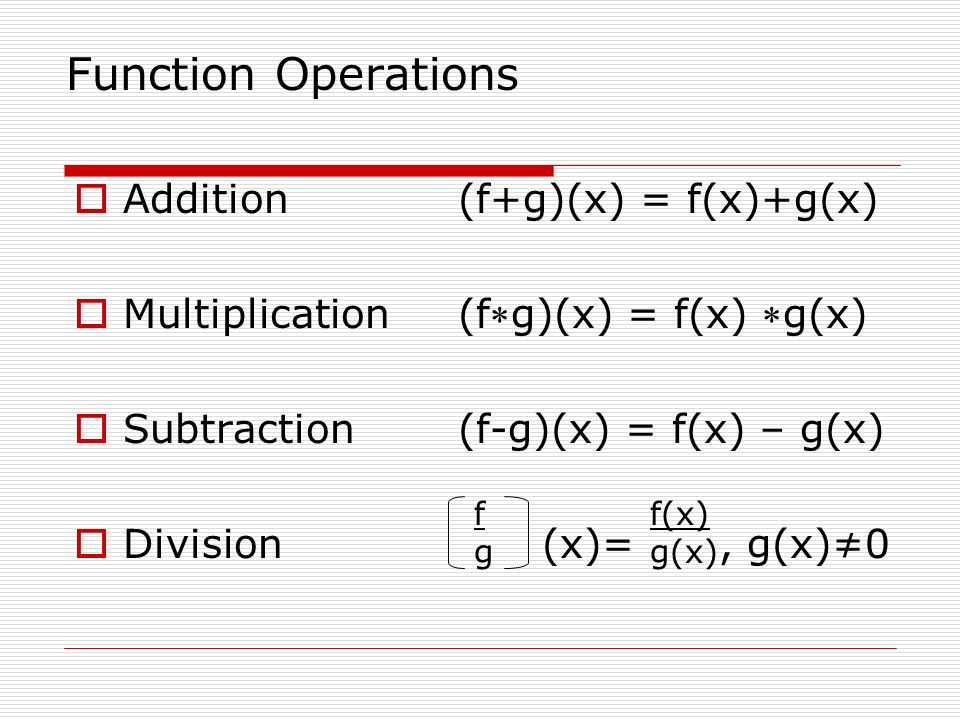 Function Operations Addition (f+g)(x) = f(x)+g(x)