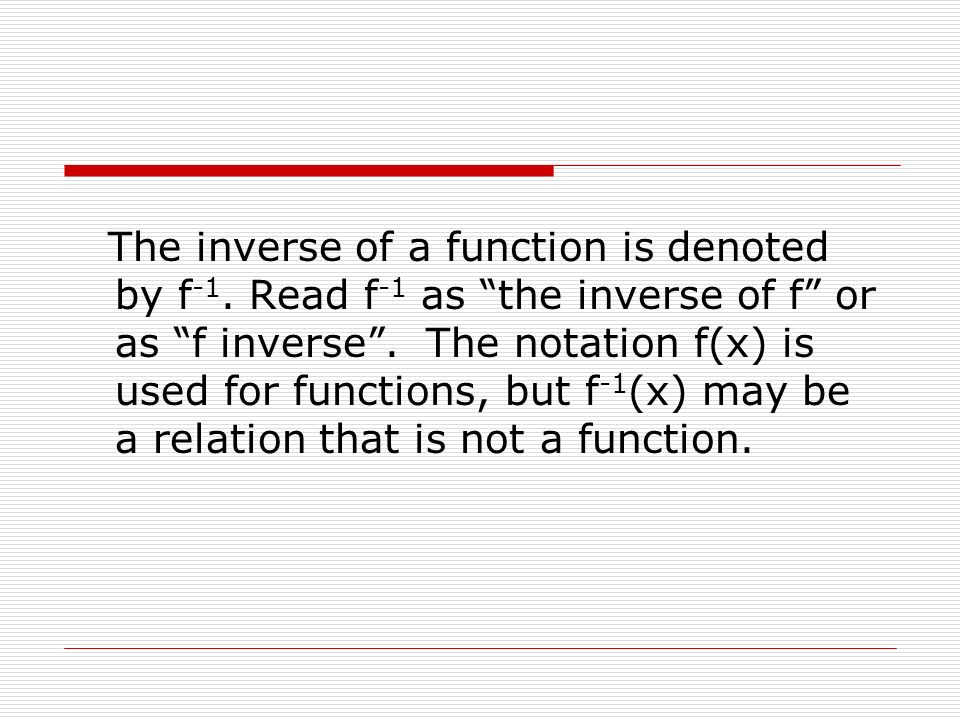 The inverse of a function is denoted by f-1