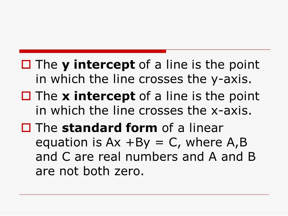 The y intercept of a line is the point in which the line crosses the y-axis.