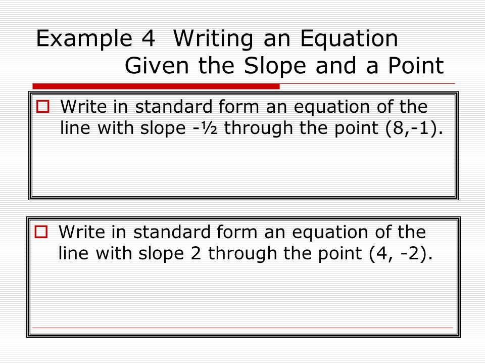 Example 4 Writing an Equation Given the Slope and a Point