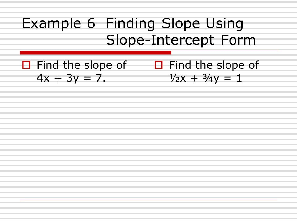 Example 6 Finding Slope Using Slope-Intercept Form